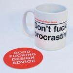 Don't Fucking Procrastinate – Good Fucking Design Advice Store